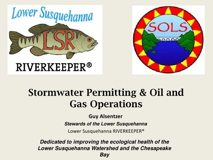 Stormwater Permitting & Oil and       Gas Operations                    Guy Alsentzer           Stewards of the Lower Susq...