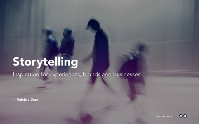 Storytelling Inspiration for experiences, brands and businesses. — Fabricio Dore Cubo - April 26 2016