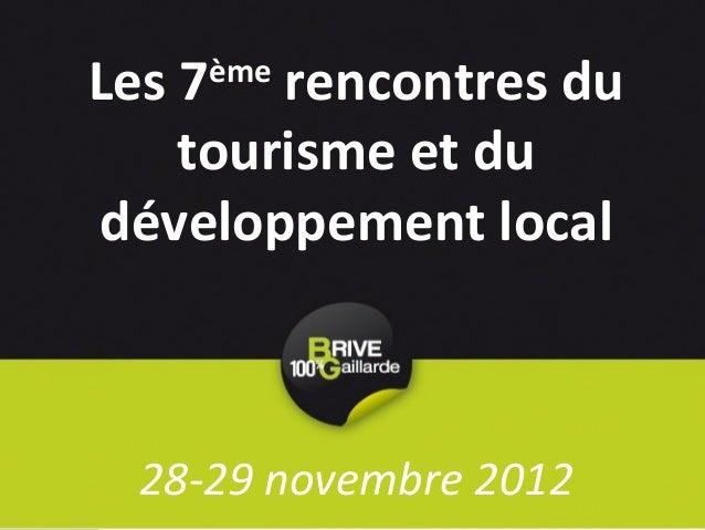 Les 7 rencontres du    ème    tourisme et dudéveloppement local 28-29 novembre 2012