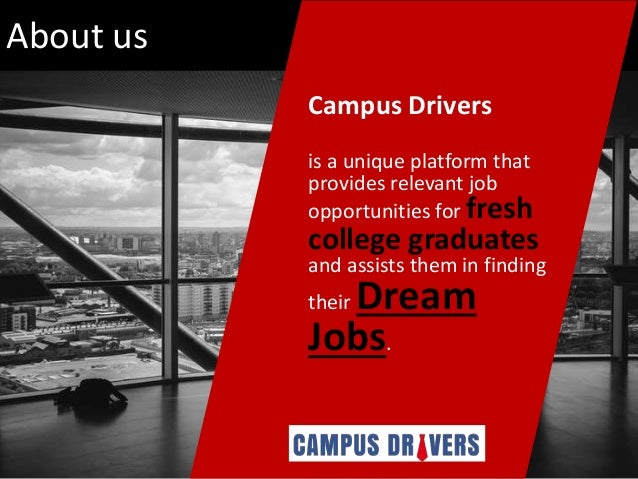 About us Campus Drivers is a unique platform that provides relevant job opportunities for fresh college graduates and assi...
