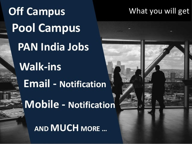 What you will getOff Campus AND MUCH MORE … Pool Campus Walk-ins PAN India Jobs Email - Notification Mobile - Notification