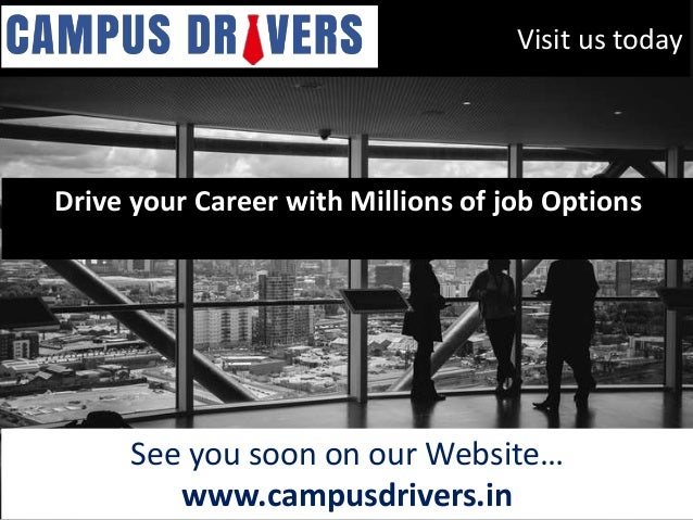 Visit us today Drive your Career with Millions of job Options See you soon on our Website… www.campusdrivers.in