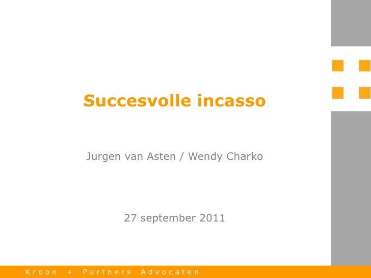 Succesvolle incassoJurgen van Asten / Wendy Charko<br />27 september 2011<br />K r o o n    +    P a r t n e r s    A d v ...