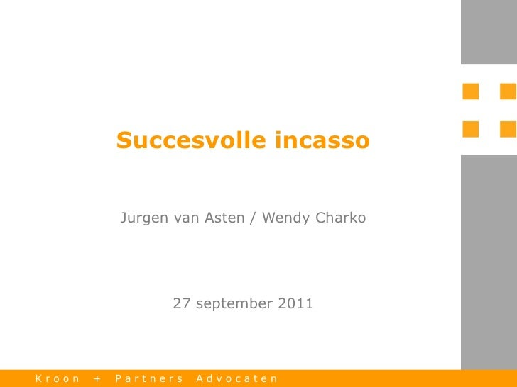 Succesvolle incasso            Jurgen van Asten / Wendy Charko                  27 september 2011Kroon   +   Partners   Ad...