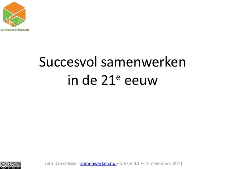 Succesvol samenwerken    in de 21e eeuwJohn Cornelisse - Samenwerken.nu – versie 0.1 – 24 november 2011