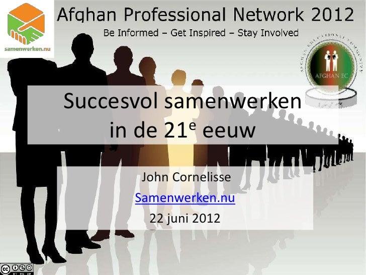 Succesvol samenwerken    in de 21e eeuw       John Cornelisse      Samenwerken.nu        22 juni 2012