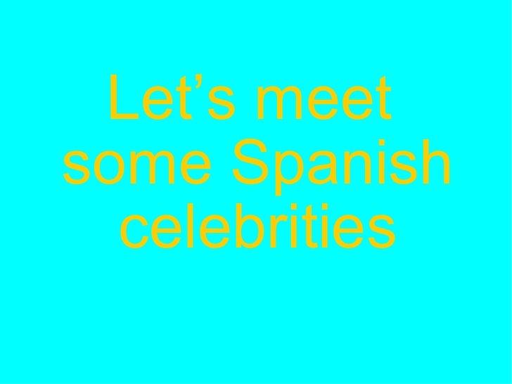 Let's meet  some Spanish celebrities