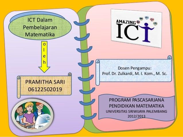 ICT DalamPembelajaran Matematika       o       l       e       h                          Dosen Pengampu:                P...