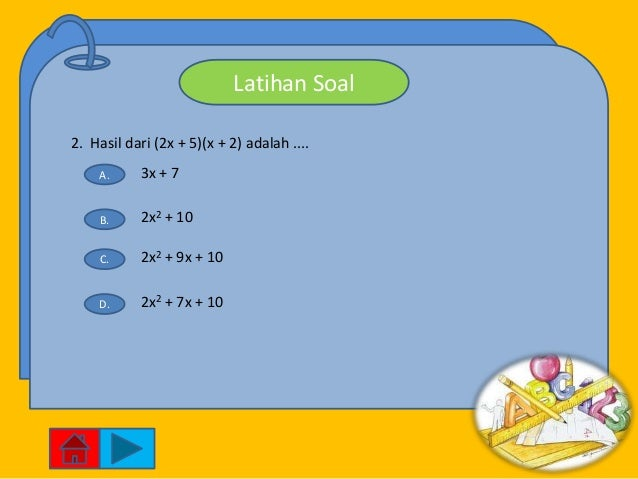 Latihan Soal2. Hasil dari (2x + 5)(x + 2) adalah ....    A.      3x + 7    B.      2x2 + 10    C.      2x2 + 9x + 10    D....