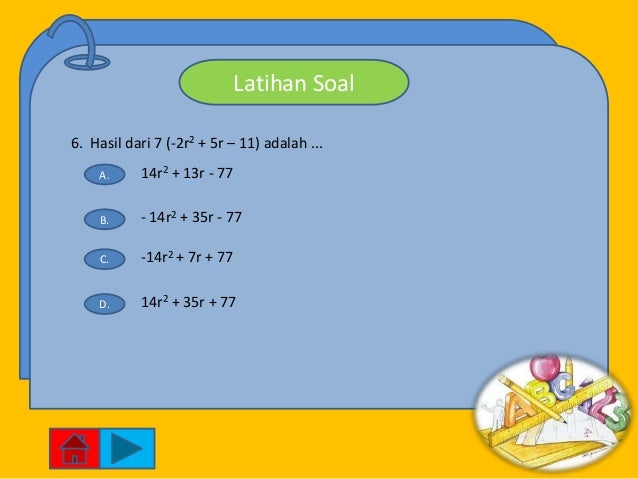 Latihan Soal6. Hasil dari 7 (-2r2 + 5r – 11) adalah ...    A.     14r2 + 13r - 77    B.     - 14r2 + 35r - 77    C.     -1...