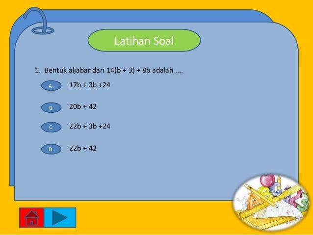 Latihan Soal1. Bentuk aljabar dari 14(b + 3) + 8b adalah ....    A.     17b + 3b +24    B.     20b + 42    C.     22b + 3b...