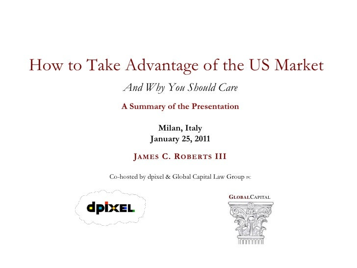 How to Take Advantage of the US Market              And Why You Should Care              A Summary of the Presentation    ...