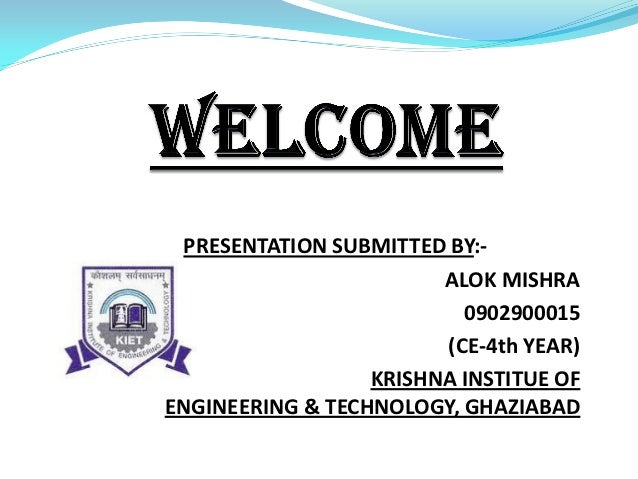 PRESENTATION SUBMITTED BY:-                        ALOK MISHRA                          0902900015                        ...