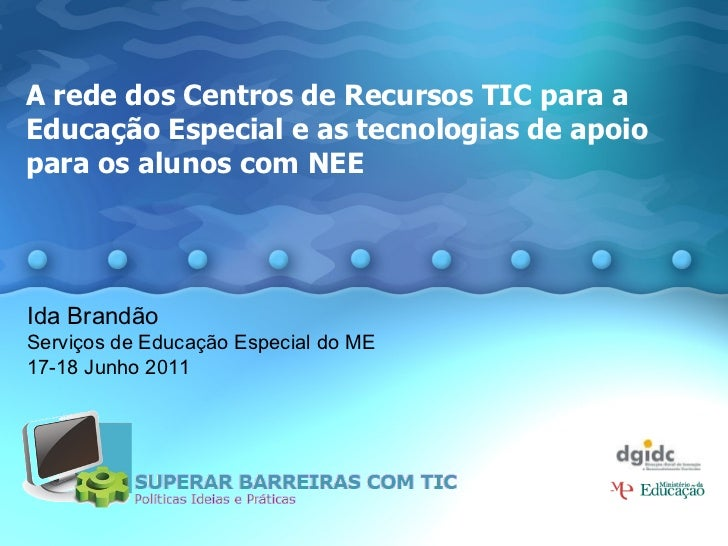 A rede dos Centros de Recursos TIC para a Educação Especial e as tecnologias de apoio  para os alunos com NEE   Ida Brand...