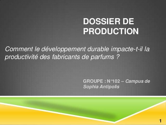 DOSSIER DE PRODUCTION Comment le développement durable impacte-t-il la productivité des fabricants de parfums ?  GROUPE : ...