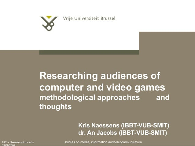 TA2 – Naessens & Jacobs Researching audiences of computer and video games methodological approaches and thoughts Kris Naes...