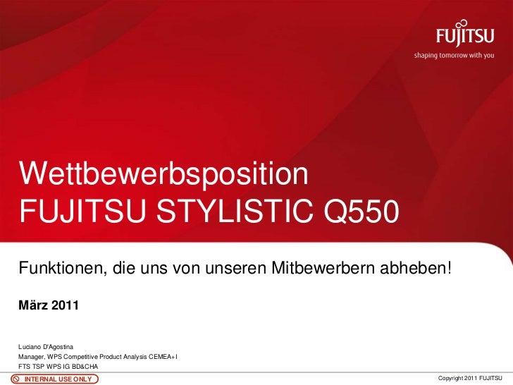 WettbewerbspositionFUJITSU STYLISTIC Q550Funktionen, die uns von unseren Mitbewerbern abheben!März 2011Luciano DAgostinaMa...