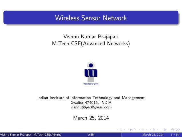 Wireless Sensor Network Vishnu Kumar Prajapati M.Tech CSE(Advanced Networks) Indian Institute of Information Technology an...
