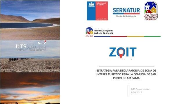 DTS Consultores Julio 2017 ESTRATEGIA PARA DECLARATORIA DE ZONA DE INTERÉS TURÍSTICO PARA LA COMUNA DE SAN PEDRO DE ATAC...