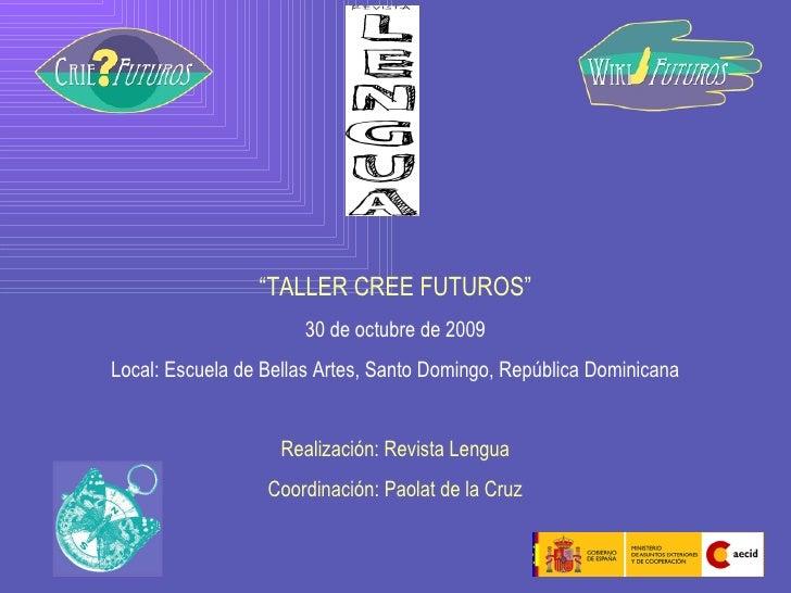 """"""" TALLER CREE FUTUROS"""" 30 de octubre de 2009 Local: Escuela de Bellas Artes, Santo Domingo, República Dominicana Realizaci..."""