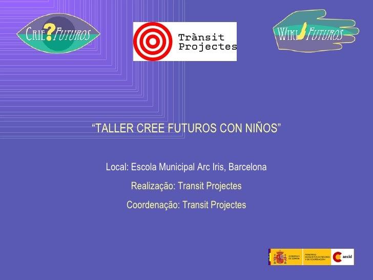 """"""" TALLER CREE FUTUROS CON NIÑOS"""" Local: Escola Municipal Arc Iris, Barcelona Realização: Transit Projectes Coordenação: Tr..."""
