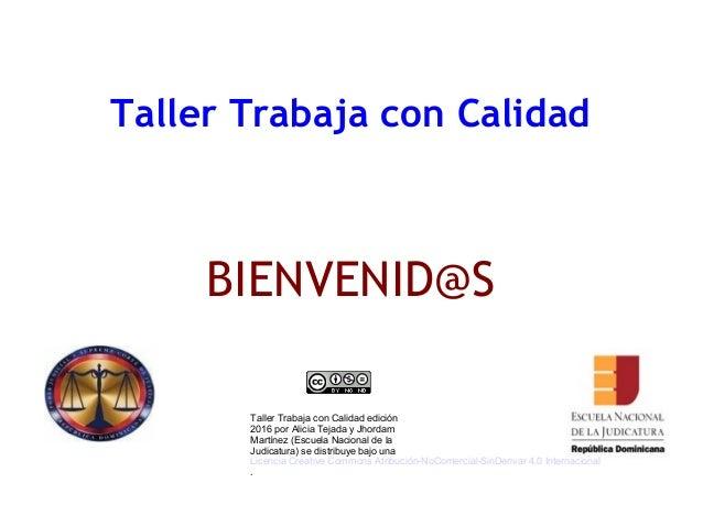 Taller Trabaja con Calidad BIENVENID@S Taller Trabaja con Calidad edición 2016 por Alicia Tejada y Jhordam Martínez (Escue...