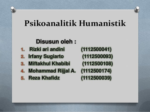 Psikoanalitik Humanistik Disusun oleh : 1. Rizki ari andini (1112500041) 2. Irfany Sugiarto (1112500093) 3. Miftakhul Khab...