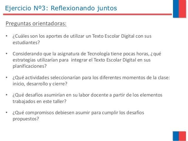 Ejercicio Nº3: Reflexionando juntos Preguntas orientadoras: • ¿Cuáles son los aportes de utilizar un Texto Escolar Digital...