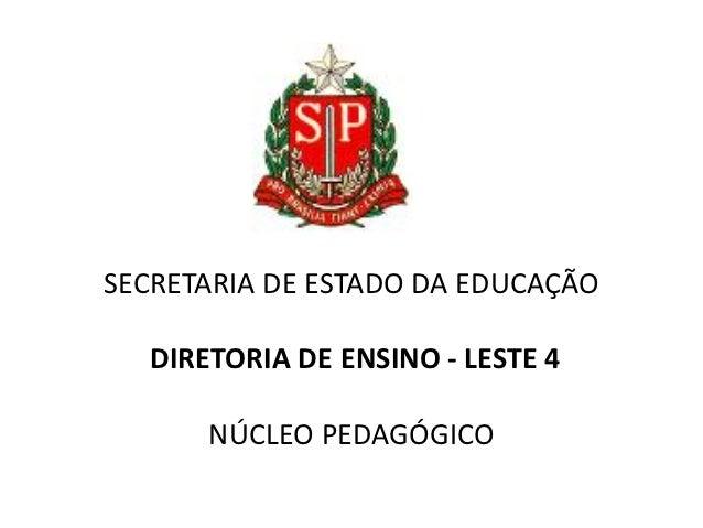 SECRETARIA DE ESTADO DA EDUCAÇÃO  DIRETORIA DE ENSINO - LESTE 4      NÚCLEO PEDAGÓGICO