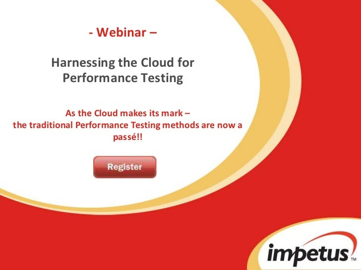 - Webinar –Harnessing the Cloud for Performance Testing<br />As the Cloud makes its mark –<br />the traditional Performanc...
