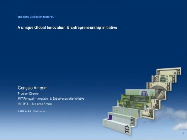Building Global innovators©                A unique Global Innovation & Entrepreneurship initiative                 Gonçal...