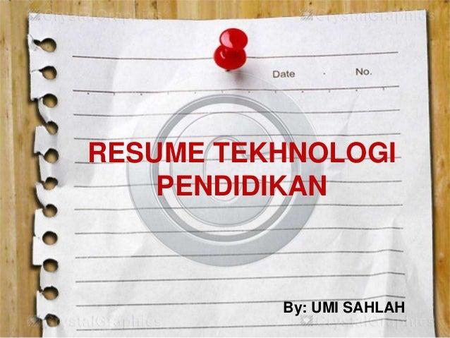 RESUME TEKHNOLOGI PENDIDIKAN By: UMI SAHLAH