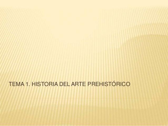 TEMA 1. HISTORIA DEL ARTE PREHISTÓRICO