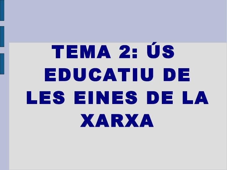 TEMA 2: ÚS EDUCATIU DE LES EINES DE LA XARXA