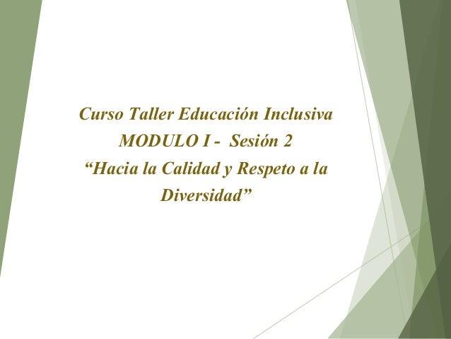 """Curso Taller Educación Inclusiva MODULO I - Sesión 2 """"Hacia la Calidad y Respeto a la Diversidad"""""""