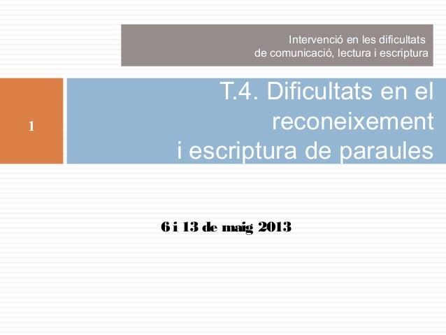 Intervenció en les dificultats de comunicació, lectura i escriptura  1  T.4. Dificultats en el reconeixement i escriptura ...