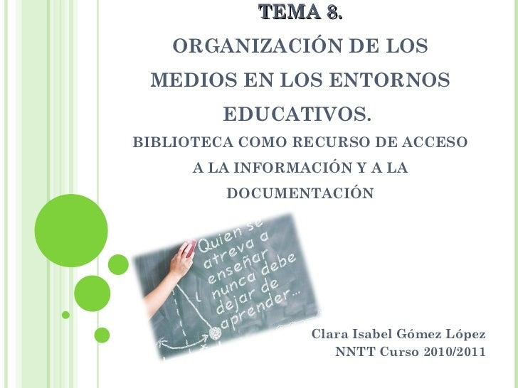TEMA 8. ORGANIZACIÓN DE LOS MEDIOS EN LOS ENTORNOS EDUCATIVOS.  BIBLIOTECA COMO RECURSO DE ACCESO A LA INFORMACIÓN Y A LA ...