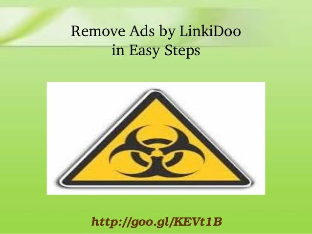 Remove Ads by LinkiDoo in Easy Steps  http://goo.gl/KEVt1B