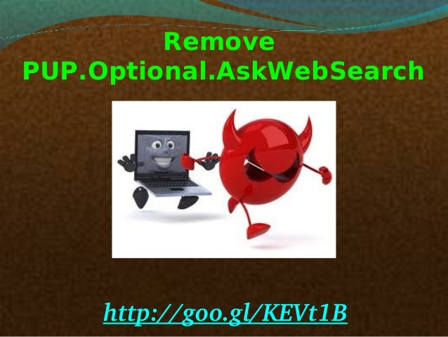 Remove PUP.Optional.AskWebSearch  http://goo.gl/KEVt1B