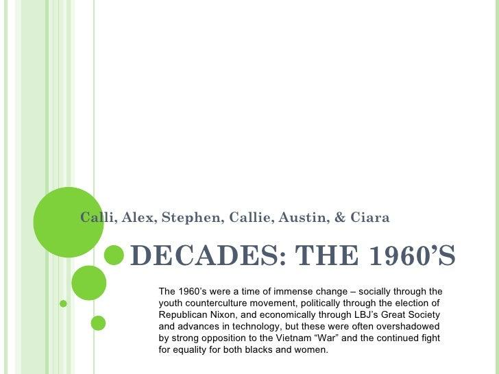 Calli, Alex, Stephen, Callie, Austin, & Ciara       DECADES: THE 1960'S           The 1960's were a time of immense change...