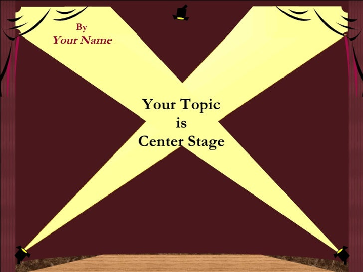 Your Topic is Center Stage By Your Name