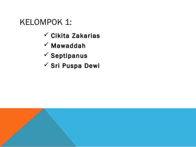 KELOMPOK 1:  Cikita Zakarias  Mawaddah  Septipanus  Sri Puspa Dewi