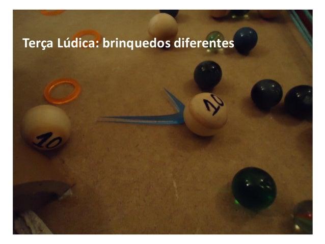Terça Lúdica: brinquedos diferentes