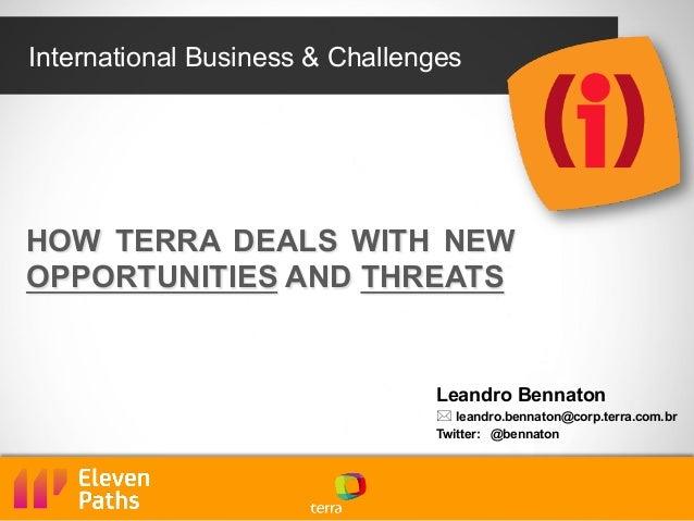 International Business & Challenges Leandro Bennaton *leandro.bennaton@corp.terra.com.br Twitter: @bennaton HOW TERRA DE...