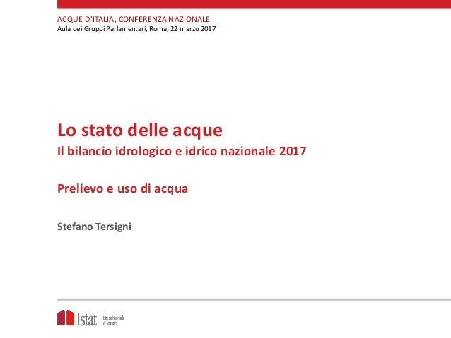 Lo stato delle acque Il bilancio idrologico e idrico nazionale 2017 Prelievo e uso di acqua Stefano Tersigni ACQUE D'ITALI...