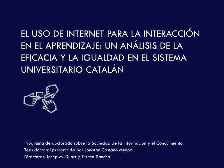 EL USO DE INTERNET PARA LA INTERACCIÓNEN EL APRENDIZAJE: UN ANÁLISIS DE LAEFICACIA Y LA IGUALDAD EN EL SISTEMAUNIVERSITARI...