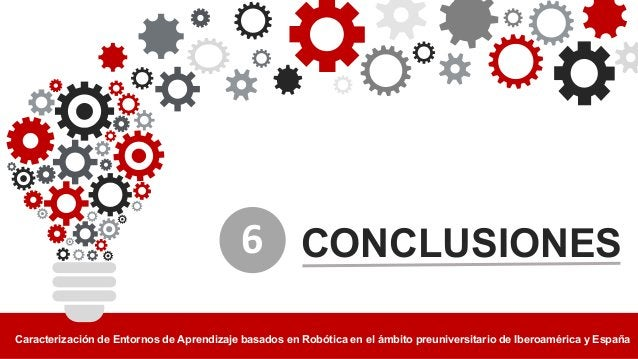 CONCLUSIONES Caracterización2de2Entornos2de2Aprendizaje2basados2en2Robótica2en2el2ámbito2preuniversitario2de2Iberoamérica2...
