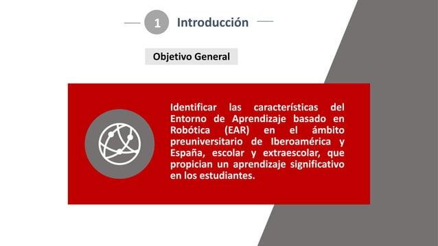 Identificar las características del Entorno de Aprendizaje basado en Robótica (EAR) en el ámbito preuniversitario de Ibero...
