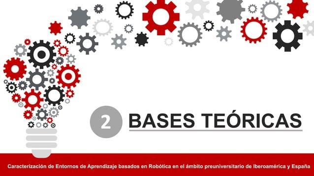 BASES%TEÓRICAS Caracterización%de%Entornos%de%Aprendizaje%basados%en%Robótica%en%el%ámbito%preuniversitario%de%Iberoaméric...