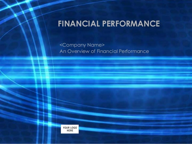 FINANCIAL PERFORMANCE <Company Name> An Overview of Financial Performance